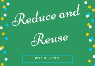 Reuse and reduce with kids