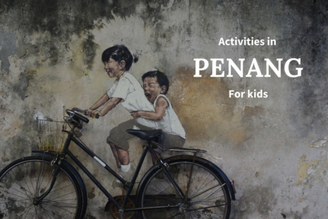 What to do with Kids in Penang?